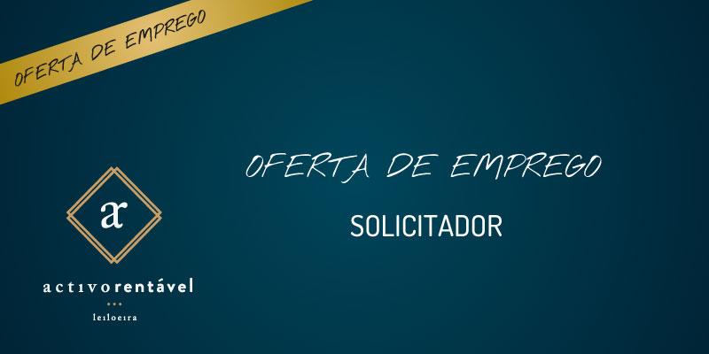 Oferta de Emprego - Solicitador - Activo Rentável, S.A.